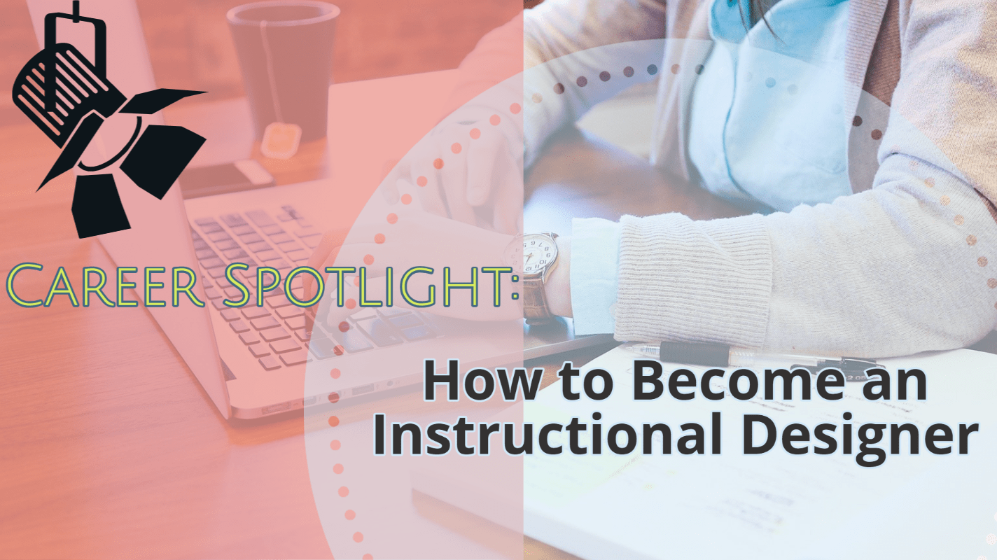 Career Spotlight: How to Become an Instructional Designer